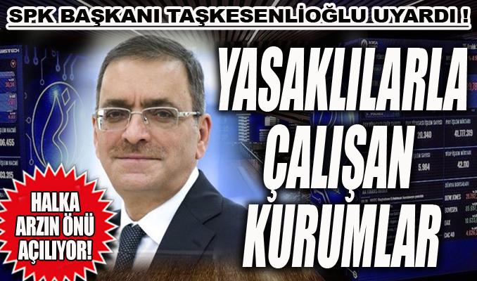 SPK Başkanı'ndan aracı kurumlara uyarı!