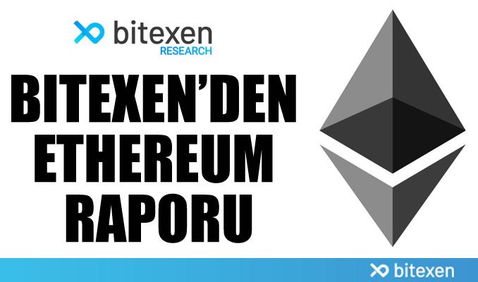Bitexen'den detaylı Ethereum raporu